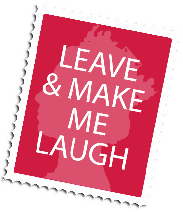 Leave & Make Me Laugh